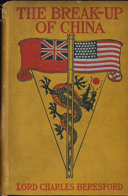 First edition of The Break-Up of China (1899) by Beresford Break Up of China 1899 Lord Charles Beresford.jpg