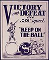 "Victory and Defeat are .001"" apart. ""Keep On the Ball"" - NARA - 534496.jpg"
