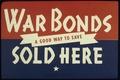 """""""WAR BONDS SOLD HERE - A GOOD WAY TO SAVE"""" - NARA - 516028.tif"""