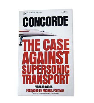 Anti-Concorde Project - Concorde: The Case Against Supersonic Transport, written by Richard Wiggs, foreword by Michael Foot M.P