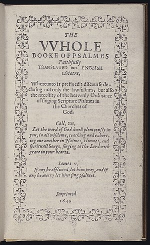 Stephen Daye - The Whole Booke of Psalmes Faithfully Translated into English Metre, printed by Stephen Daye, Cambridge, Massachusetts, 1640. First book printed in British North America