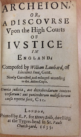 Title page of the first authorized edition of Lambarde's Archeion (1635) William Lambarde, Archeion, or, a Discourse upon the High Courts of Justice in England (1635, title page).jpg