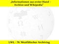 70. Westfälischer Archivtag - Informationen aus erster Hand – Archive und Wikipedia.pdf