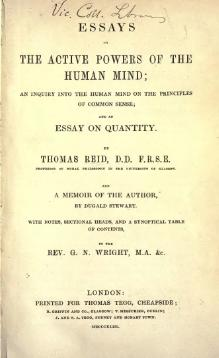Essays on the active powers of the human mind; An inquiry into the human mind on the principles of common sense; and An essay on quantity.djvu