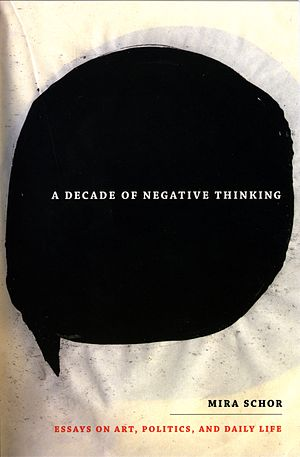 Mira Schor - Cover for A Decade of Negative Thinking: Essays on Art, Politics, and Daily Life