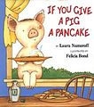 If You Give a Pig a Pancake, illustrated by Felicia Bond, illustrator of the If You Give... series.jpeg