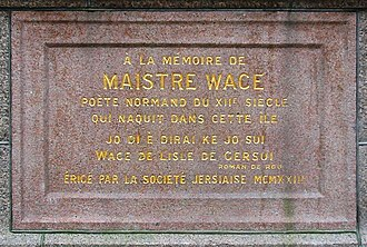 Wace - A memorial to Wace was set up in his native island of Jersey