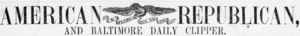 The American Republican and Baltimore Daily Clipper - Image: American Republican and Baltimore Daily Clipper