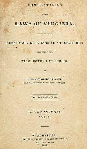 "Winchester Law School - Title page of Volume 1 of Henry St. George Tucker's ""Commentaries on the Laws of Virginia"".  This work includes lectures he delievered while operating the Winchester Law School."