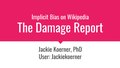 Implicit bias on wikipedia the damage report wcna 2018.pdf