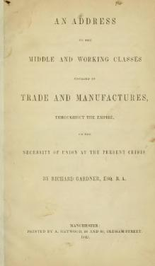 An address to the middle and working classes engaged in trade and manufactures throughout the empire on the necessity of union at the present crisis.djvu