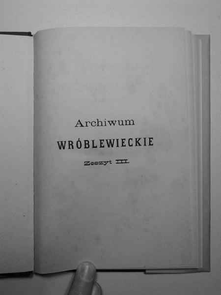 File:Archiwum Wróblewieckie - Zeszyt III (plik mały - 1 str. na 1str. pdf-u).pdf