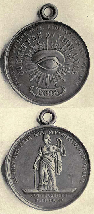 """San Francisco Committee of Vigilance - 1856 Committee of Vigilance medallion inscribed: """"Organized 9th June 1851. Reorganized 14th May 1856. Be Just and Fear Not."""" The eye symbol was borrowed from Freemasonry, but in its 1856 vigilante context conveyed surveillance as a means of social discipline, not the Masonic meaning of scientific and aesthetic knowledge. Note that Lady Justice is not blindfolded."""