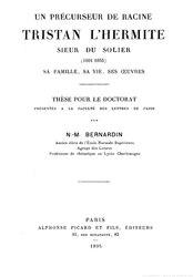 Napoléon-Maurice Bernardin: Un précurseur de Racine: Tristan Lhermite, sieur du Solier (1601-1655) - Sa famille, sa vie, ses oeuvres