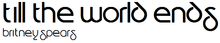 alt=Description de l'image Till the World Ends Logo.png.