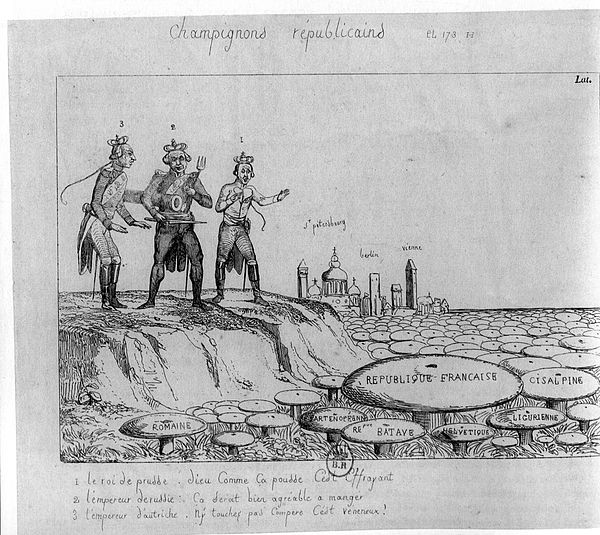 "1799 caricature, in which the Prussian (""God, how it grows; It's terrifying""), Russian (""That should be good to eat""), and Austrian (""Don't touch, my friend, it's poisonous"") monarchs watch how republics spring up like mushrooms around France, spreading towards other European capitals. ChampRep.jpg"