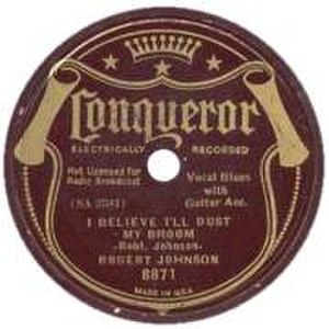 "Robert Johnson - Johnson's recordings were released by several record companies: ""Milkcow's Calf Blues"" by Perfect, ""Love in Vain Blues"" by Vocalion, and ""I Believe I'll Dust My Broom"" by Conqueror"