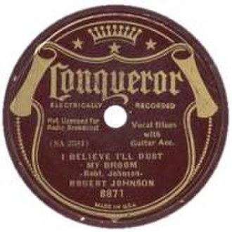 """Robert Johnson - Johnson's recordings were released by several record companies: """"Milkcow's Calf Blues"""" by Perfect, """"Love in Vain Blues"""" by Vocalion, and """"I Believe I'll Dust My Broom"""" by Conqueror"""