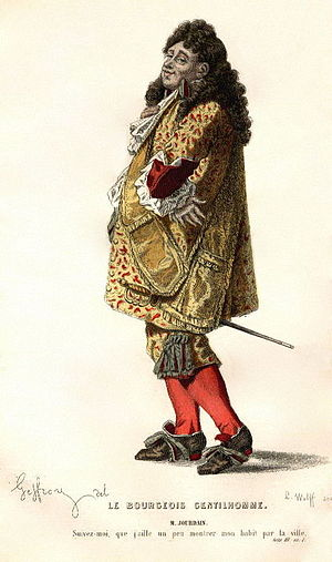 Bourgeoisie - The prototypical bourgeois: Monsieur Jourdain, the protagonist in Molière's play Le Bourgeois gentilhomme (1670).