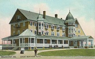 Millinocket, Maine - Great Northern Hotel in Millinocket (1906).