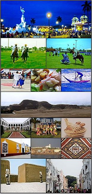 From top and left to right: Freedom Monument in Main Square, Chalanes riding in Victor Larco, Marinera dance with a paso horse, Pair of man and woman dancing marinera, dish of ceviche, surfing with a caballito de totora in Huanchaco, Huaca or Temple of the Sun, Superior Court of Judiciary La Libertad, Trujillo Spring Festival, Mochica ceramic depicting دبری جماع, House of Emancipation, View of Huanchaco, God Aiapaec painted in the Temple of the Moon, Guards in Chan Chan, Paseo Pizarro.