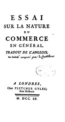 cantillon essay on the nature of commerce Cantillon's essay 1 richard cantillon essai sur la nature du commerce en general 1755 part one chapter one on wealth the land is the source or matter from whence.