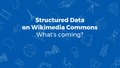 Structured Data on Commons - What changes are coming? - presentation at Wikimania 2017.pdf
