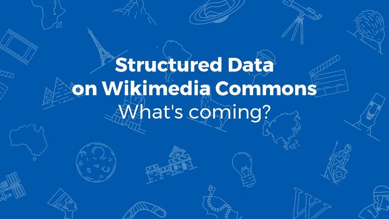 File:Structured Data on Commons - What changes are coming? - presentation at Wikimania 2017.pdf