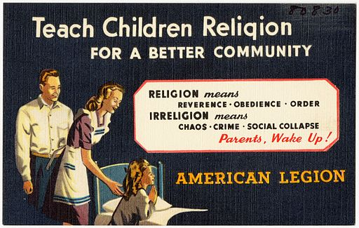 Teach children religion for a better community -- religion means reverence - obedience - order, irreligion means chaos - crime - social collapse, parents, wake up American Legion (80830)