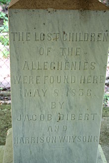 THE LOST CHILDREN OF THE ALLEGHENIES WERE FOUND HERE MAY 8, 1856 BY JACOB DIBERT AND HARRISON WHYSONG