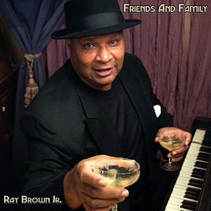 Ray Brown Jr. - Ray Brown Jr on the cover of Friends and Family