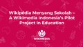 Wikipédia Menyang Sekolah - A Wikimedia Indonesia's Pilot Project in Education.pdf