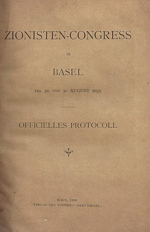 "First Zionist Congress - Zionist-Congress in Basel (29-31 August 1897) Official Protocol. Vienna: Verlag des Vereines ""Erez Israel"", 1898."