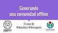 Generando una comunidad offline - El caso de Wikiesfera-Wikimujeres.pdf
