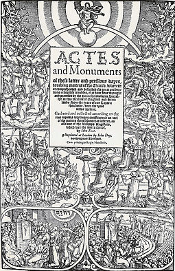 Foxe's Book of Martyrs glorified Protestant martyrs and shaped a lasting negative image of Catholicism in Britain. Foxe's Book of Martyrs title page.jpg