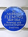 Sir AMBROSE FLEMING 1849-1945 Scientist and Electrical Engineer lived here.jpg