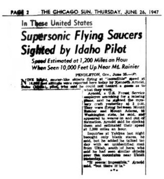 "Kenneth Arnold UFO sighting - On June 26, 1947, the Chicago Sun coverage of the story may have been the first use ever of the term ""flying saucer""."