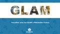 Travailler avec les GLAM à Wikimédia France.pdf
