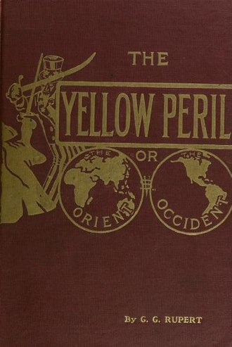 Yellow Peril - The religious racialism of The Yellow Peril (1911, 3rd ed.), by G. G. Rupert, proposed that Russia would unite the Oriental races to conquer Christian civilisation in the Western world.