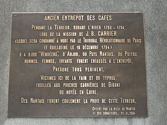 """Jean-Baptiste Carrier -  Translation of a landmark sign in Nantes: """"Former Coffee Warehouse Jail. During the Terror, during the winter of 1793-1794, at the time of the mission of J.-B. Carrier (who was condemned to death by the Revolutionary Tribunal in Paris and guillotined on 16 December 1794), 8 to 9,000 citizens of the Vendée, Anjou, the Nantes region, and Poitou - men, women, and children - were encarcerated at this jail. Nearly all perished. Victims of starvation and typhus were shot near Gigant quarry or drowned in the Loire. -- The people of Nantes were equal prey to the Terror."""""""