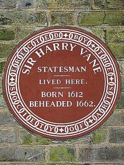 Sir harry vane 1612 1662 statesman lived here born 1612 beheaded 1662