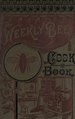 The Weekly bee cook book. The largest collection of new and valuable receipts ever embodied in one volume (IA weeklybeecookboo00tole).pdf