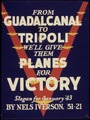 FROM GUADALCANAL TO TRIPOLI WE'LL GIVE THEM PLANES FOR VICTORY. - NARA - 534732.tif