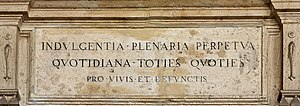 "Indulgence - Sacred inscription on the Archbasilica of St. John Lateran in Rome: Indulgentia plenaria perpetua quotidiana toties quoties pro vivis et defunctis (English trans: ""Perpetual everyday plenary indulgence on every occasion for the living and the dead"")"