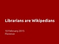 Librarians are Wikipedians - Firenze, OCLC 2015.pdf