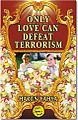 Only Love can Defeat Terrorism.jpg