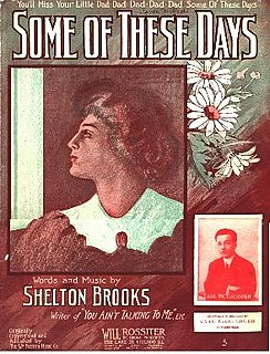 Some of These Days 1910 popular song composed by Shelton Brooks