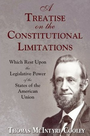Thomas M. Cooley - Cover of a modern edition of A Treatise on the Constitutional Limitations