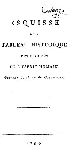 The most famous work by de Condorcet, Esquisse d'un tableau historique des progres de l'esprit humain, 1795. With this posthumous book the development of the Age of Enlightenment is considered generally ended. Condorcet - Esquisse d'un tableau historique des progres de l'esprit humain, 1795 - 1260508.jpeg