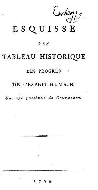The most famous work by Nicholas de Condorcet, Esquisse d'un tableau historique des progres de l'esprit humain, 1795. With the publication of this book, the development of the Age of Enlightenment is considered generally ended. Condorcet - Esquisse d'un tableau historique des progres de l'esprit humain, 1795 - 1260508.jpeg